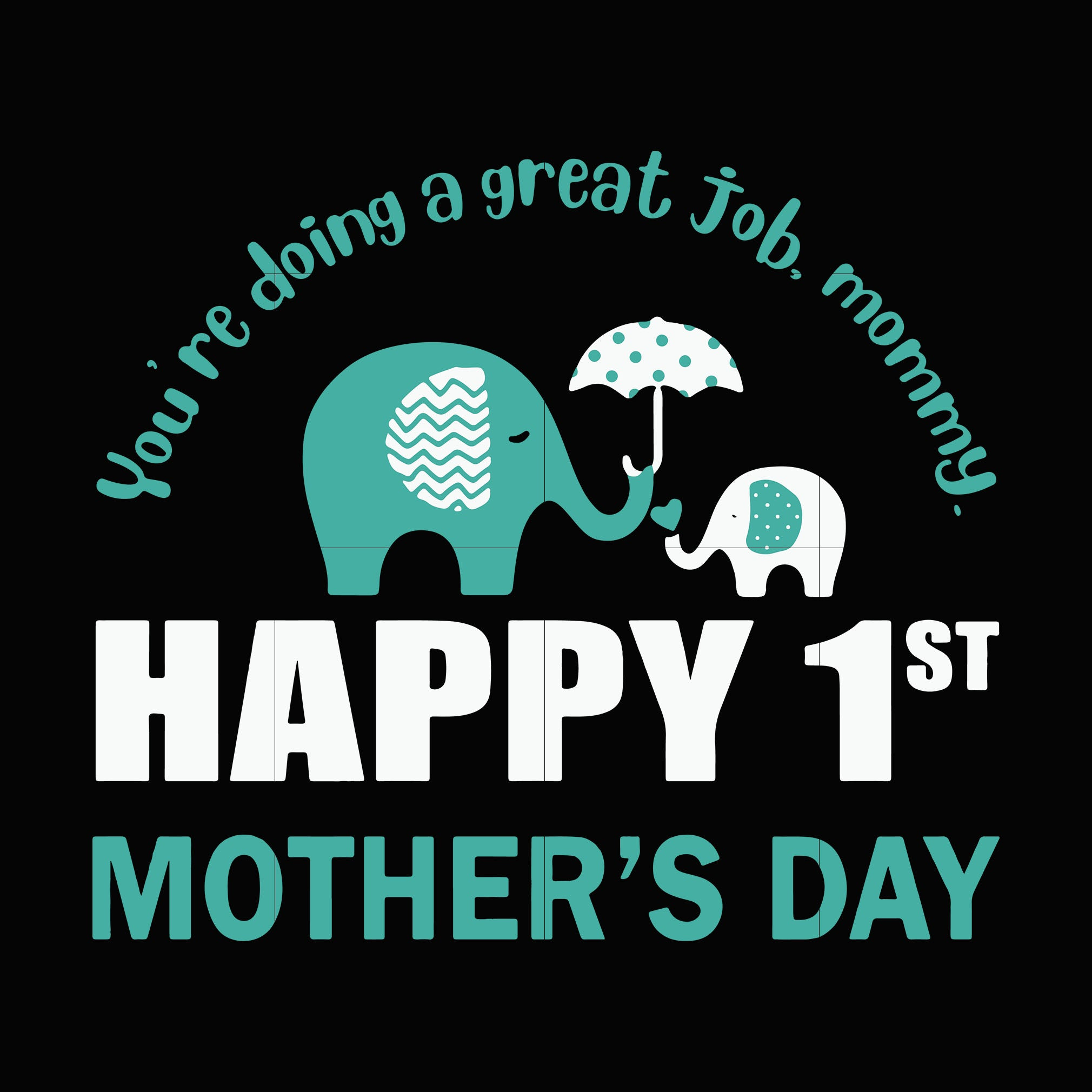 Free Enjoy today, you deserve it! You Re Doing A Great Job Mommy Happy 1 St Mother S Day Svg Dxf Eps Png Svgtrending SVG, PNG, EPS, DXF File