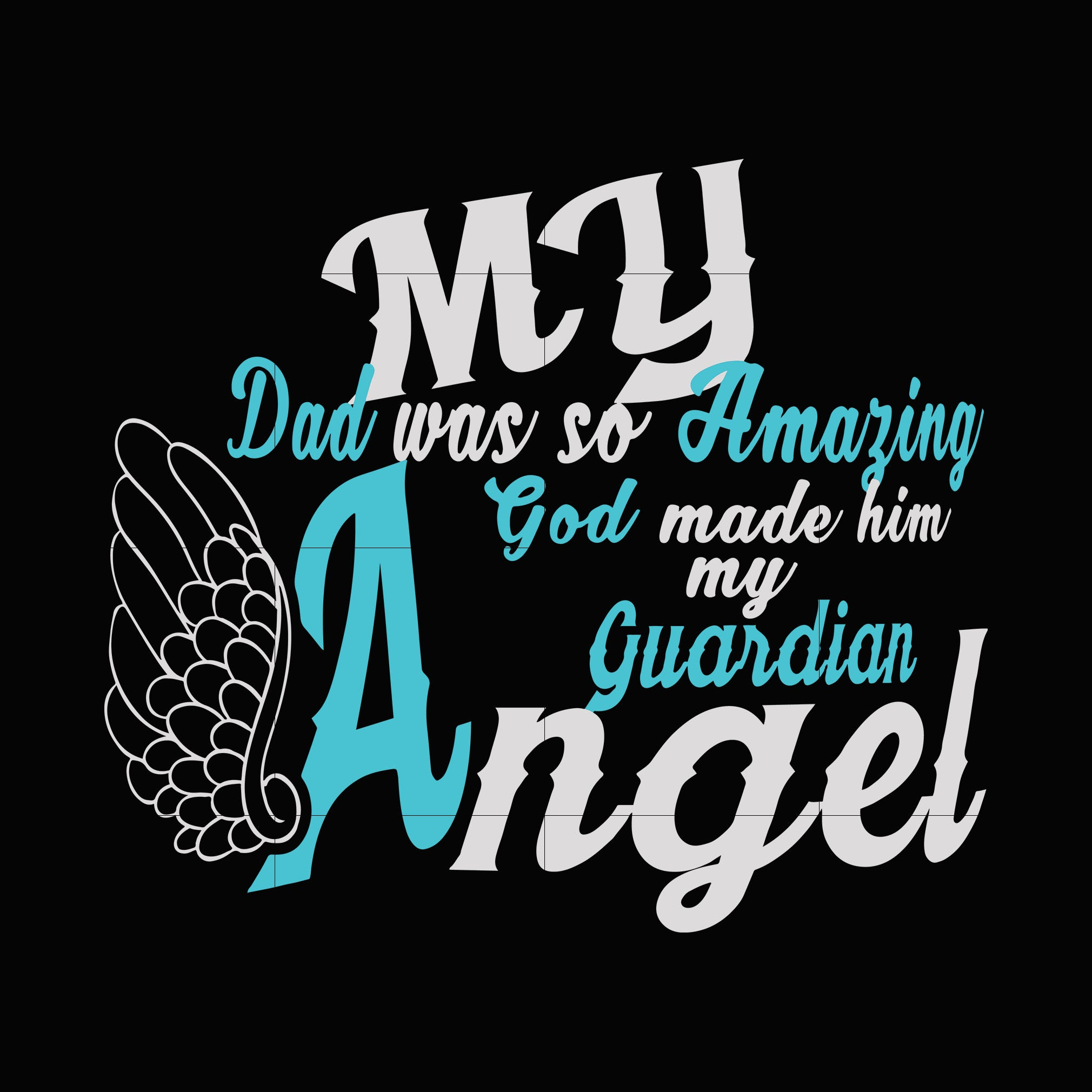 My dad was so amazing god made him my guardian angel  svg ,dxf,eps,png digital file