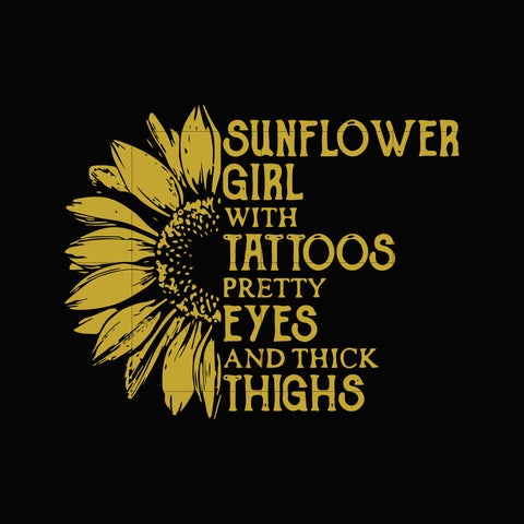 Sunflower girl with tattoos pretty eyes and thick thighs svg ,dxf,eps,png digital file