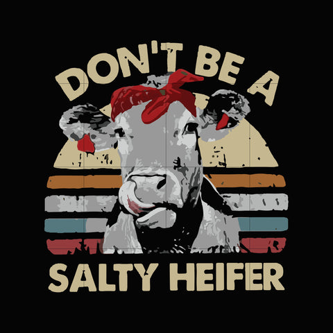 Don't be a salty heifer svg,dxf,eps,png digital file