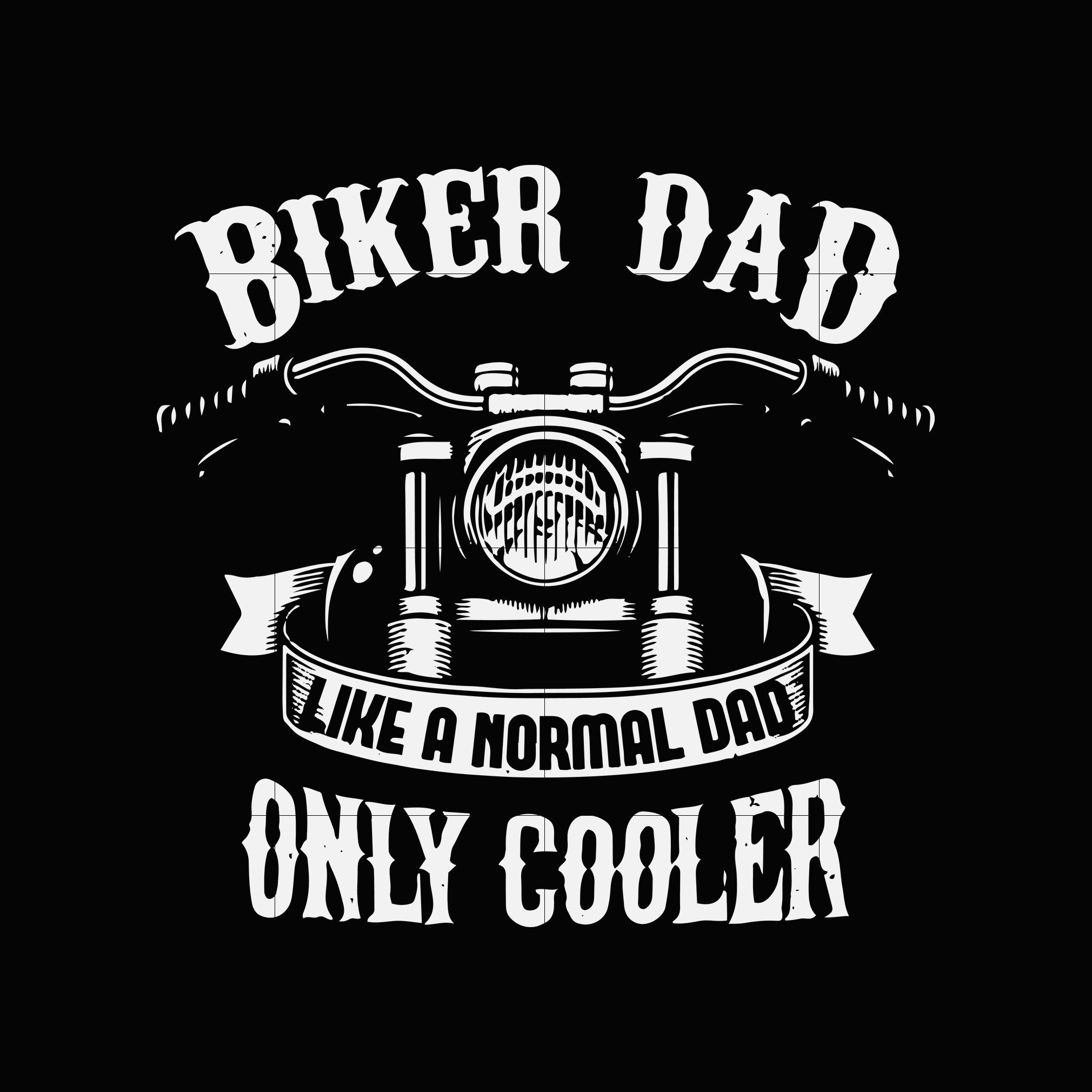 Biker dad like a normal dad only cooler svg ,dxf,eps,png digital file
