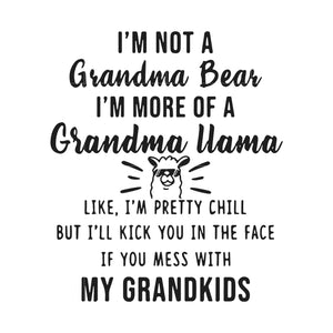 I'm not a grandma bear i'm more of a grandma Llama like i'm pretty chill but i'll kick you in the face if you mess with my grandkids svg ,dxf,eps,png digital file