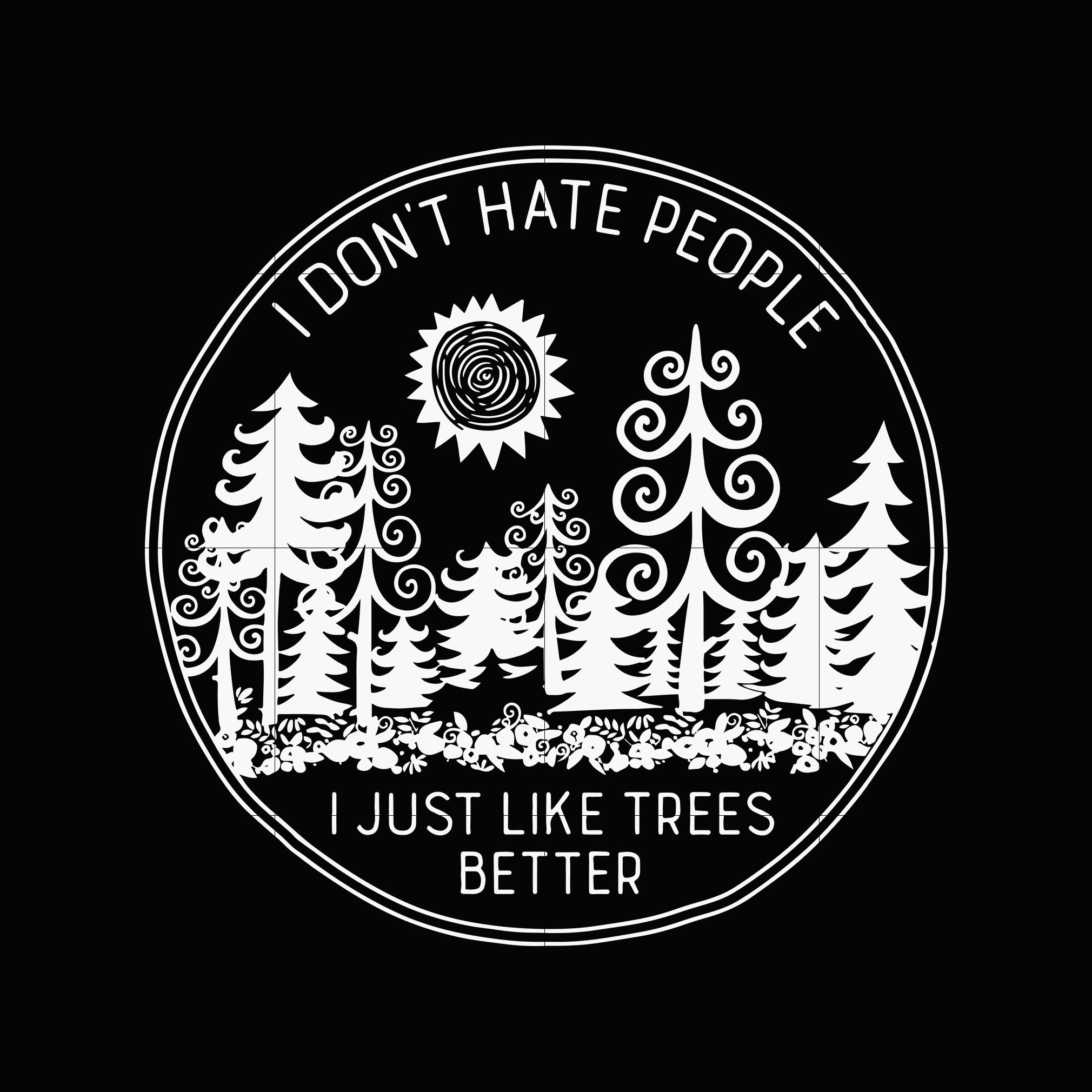 I don't hate people i just like trees better svg ,dxf,eps,png digital file