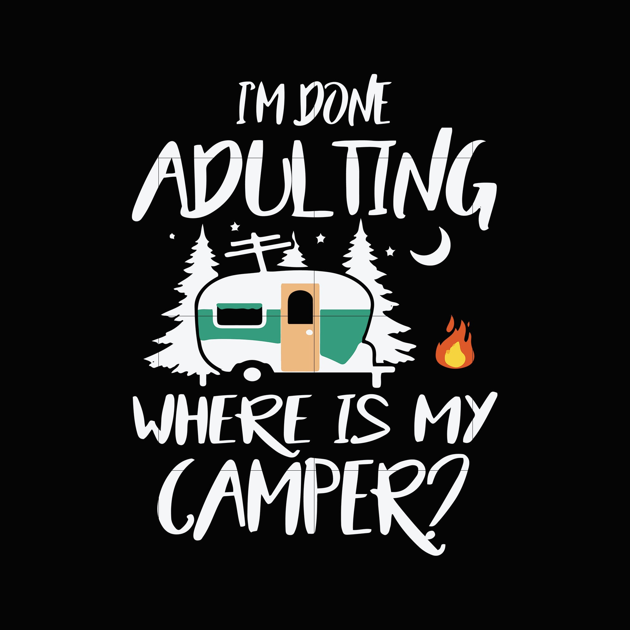 I'm done adulting where is my camper svg,dxf,eps,png digital file