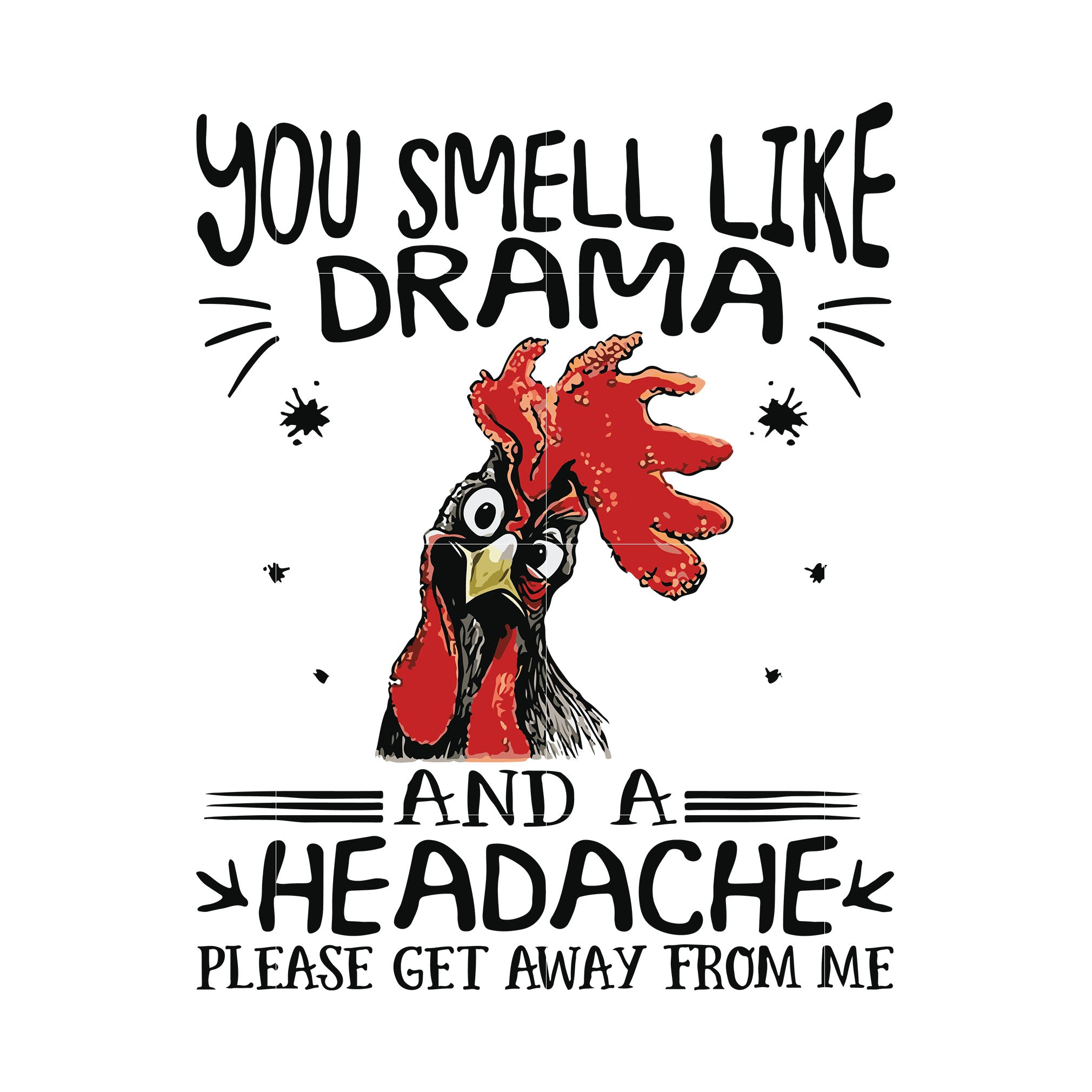 You smell like drama and a headache please get away from me svg ,dxf,eps,png digital file