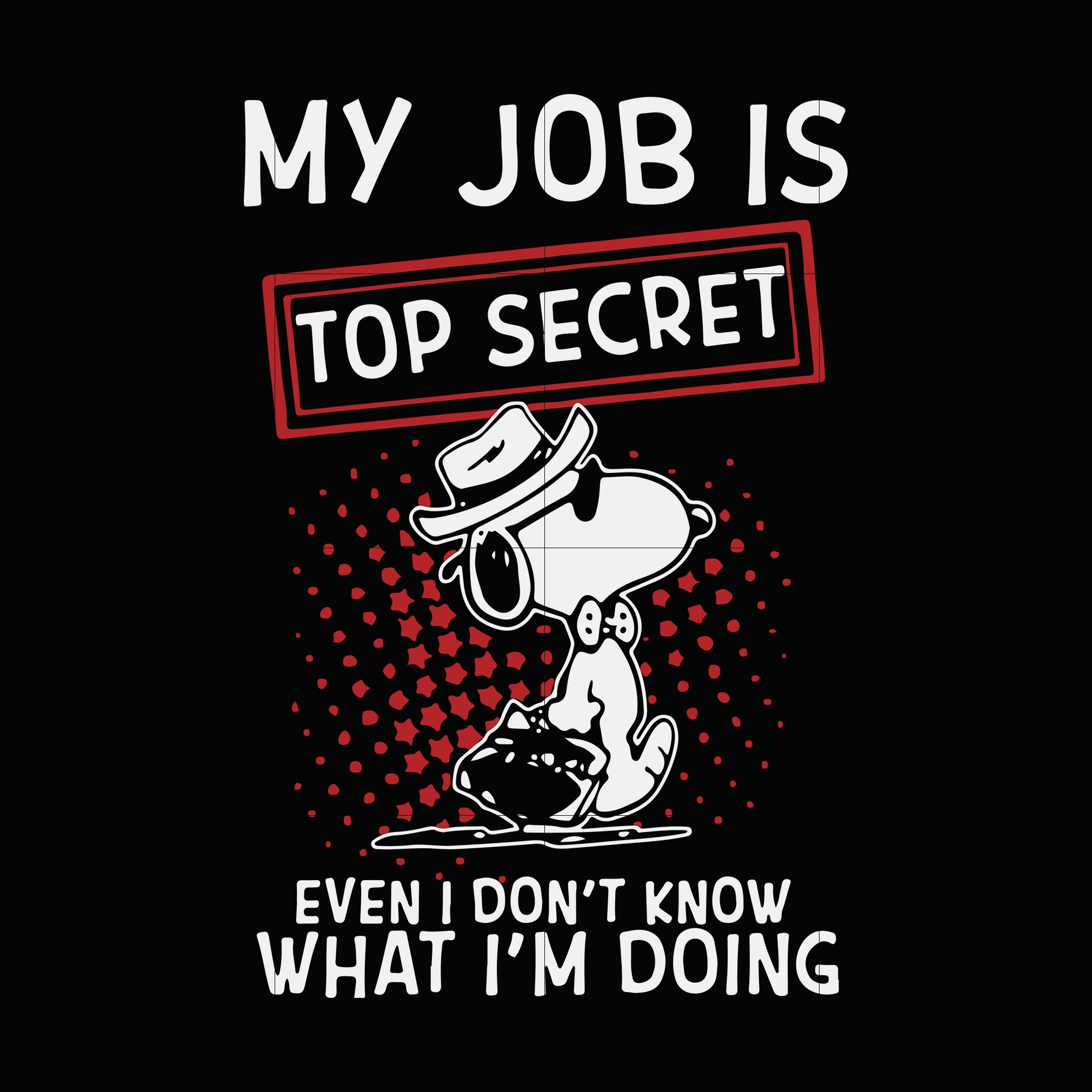 My job is top secret even i don't know what i'm doing svg,dxf,eps,png digital file