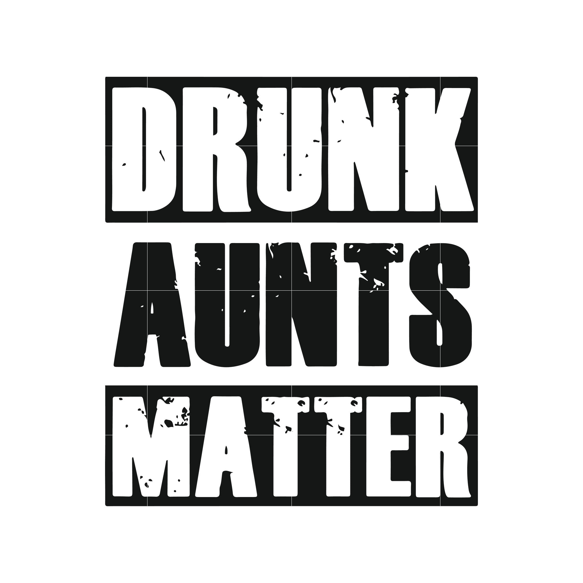 Drunk aunts matter svg,dxf,eps,png digital file