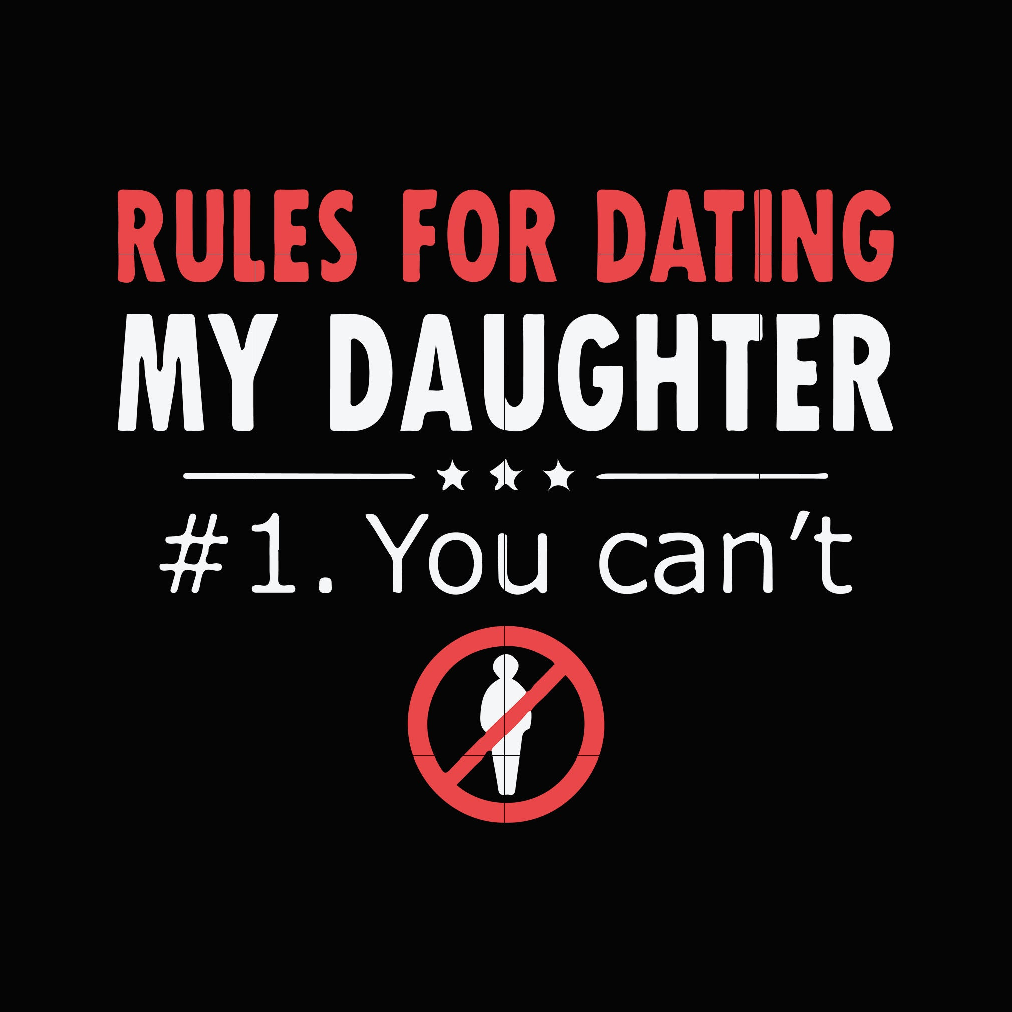 Rules for dating my daughter you can't svg,dxf,eps,png digital file