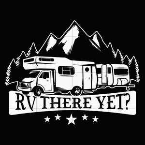 RV there yet svg ,dxf,eps,png digital file