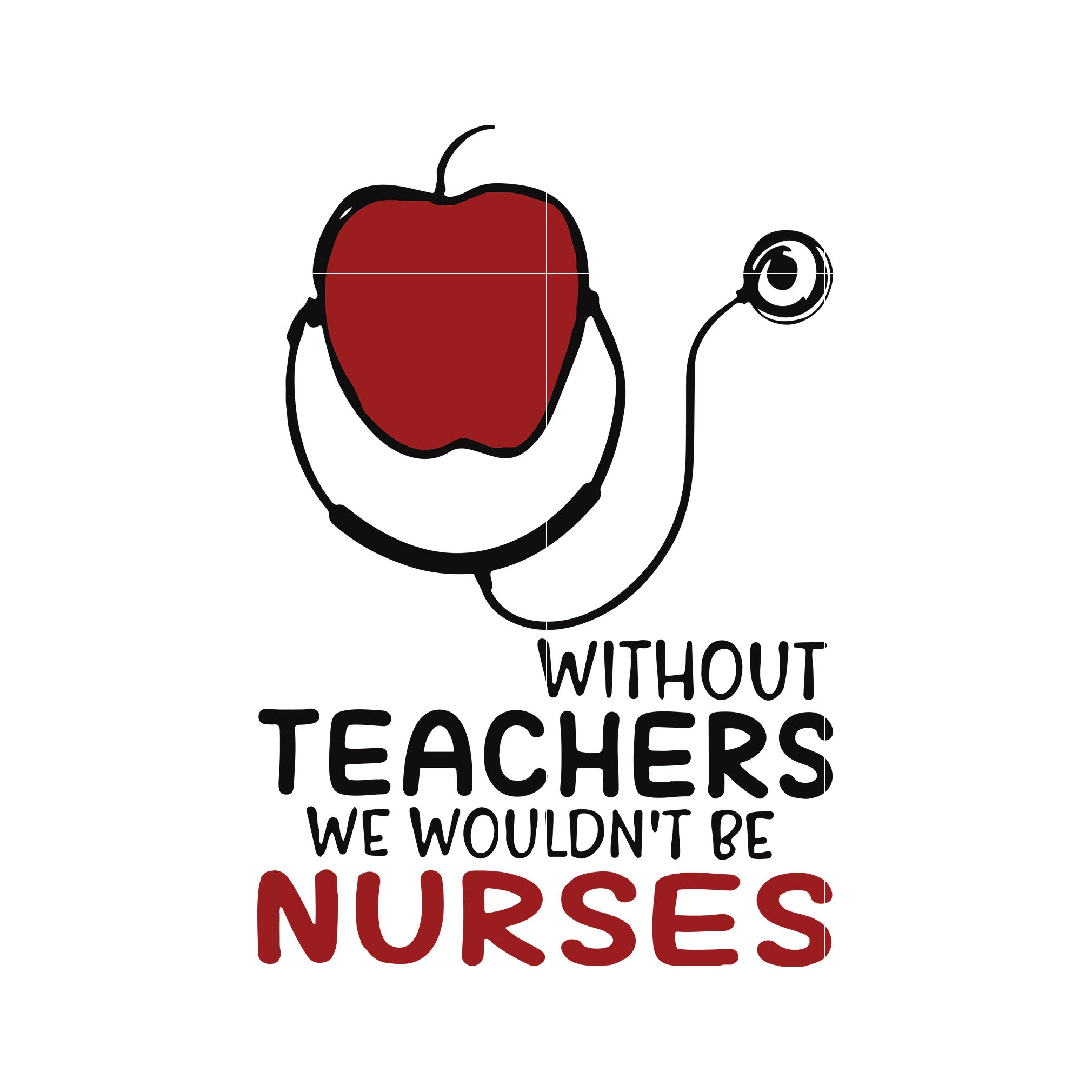 Without teachers we wouldn't be nurses svg,dxf,eps,png digital file