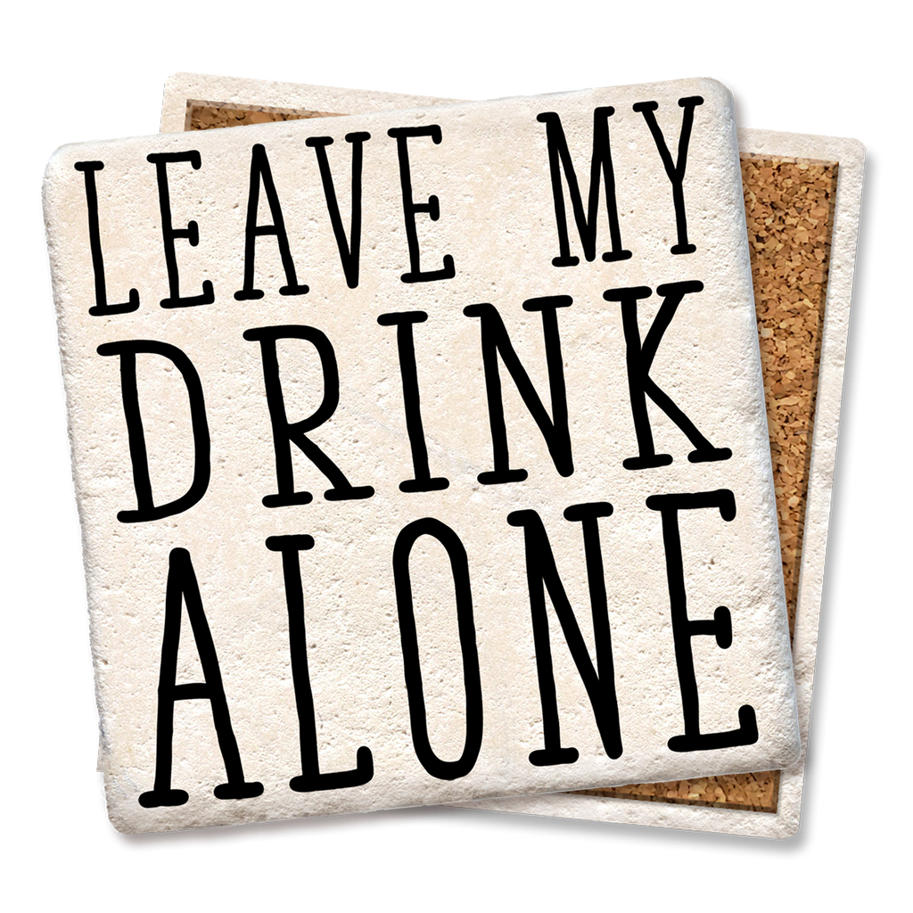 COASTERS LEAVE MY DRINK ALONE COASTER