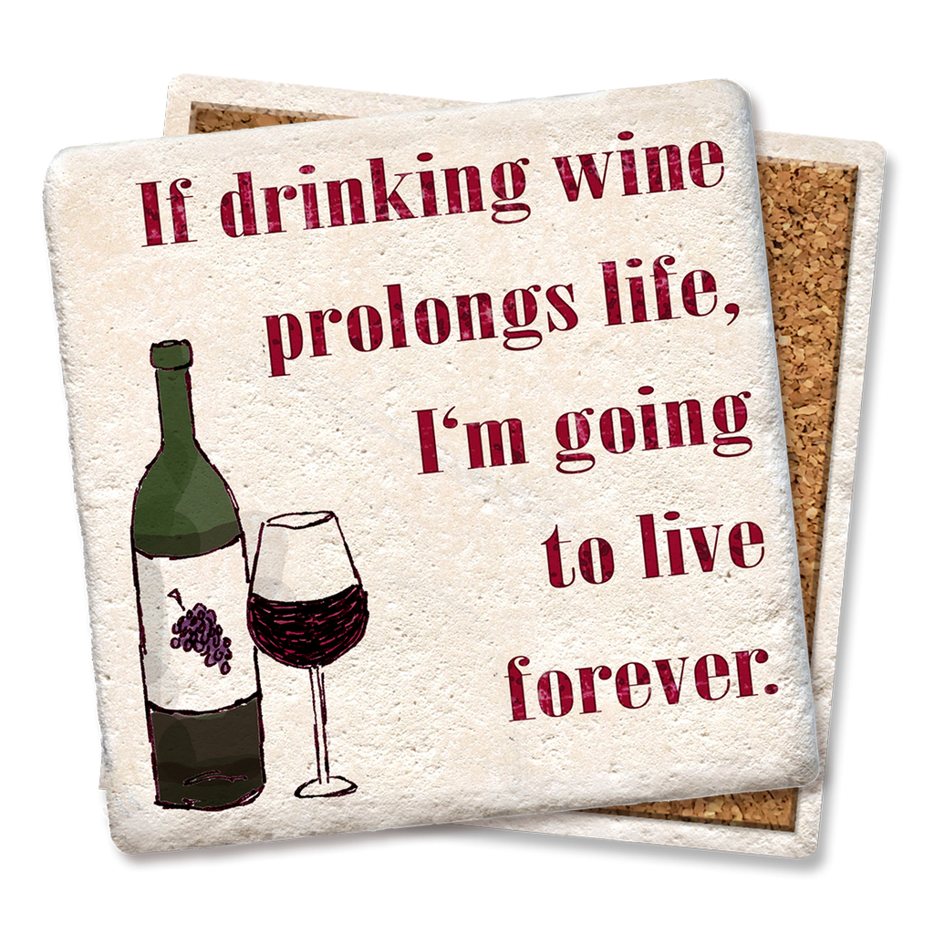 Coasters If Drinking Wine Prolongs Life Coaster