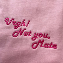 Load image into Gallery viewer, Urgh! Not you Mate Embroidered Tshirt