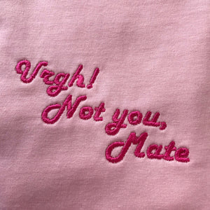 Urgh! Not you Mate Embroidered Tshirt