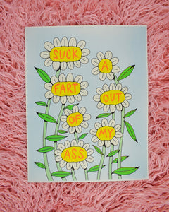 A print with 7 white daisies on tall green stems. Each flower has a word in the yellow center in red font that reads Suck a Fart Out of My Ass. The background it a light mint green.