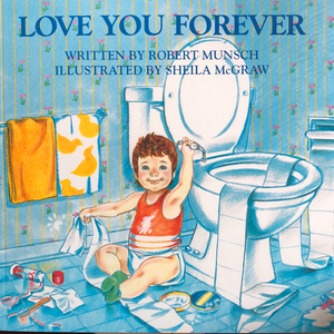 Love You Forever  by Robert Munsch & Sheila McGraw   Paperback picture book