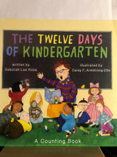 Load image into Gallery viewer, The Twelve Days of Kindergarten: A Counting Book    by Deborah Lee Rose, Carey Armstrong-Ellis