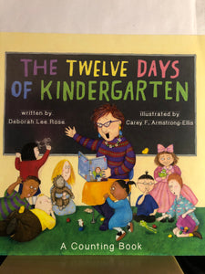 The Twelve Days of Kindergarten: A Counting Book    by Deborah Lee Rose, Carey Armstrong-Ellis