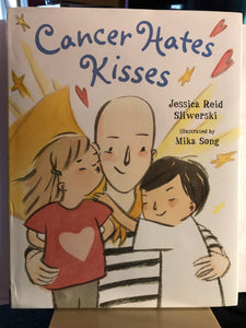 Cancer Hates Kisses    by Jessica Reid Sliwerski, Mika Song    Picture Book
