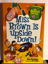 Load image into Gallery viewer, Miss Brown Is Upside Down!   by Dan Gutman, Jim Paillot   (My Weirdest School #3)