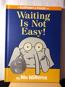 Waiting Is Not Easy!   by Mo Willems   An Elephant and Piggie Book