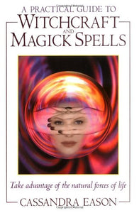 Cassandra Eason - A Practical Guide to Witchcraft and Magic spells