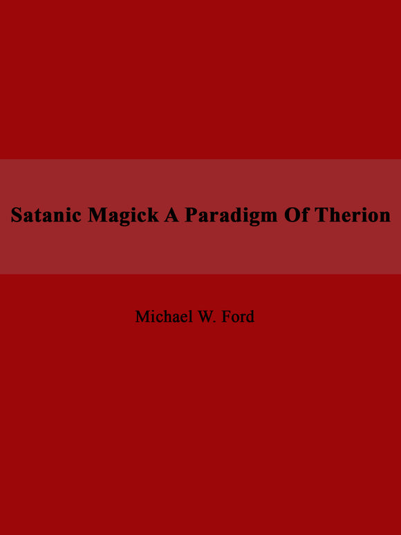 Michael W. Ford - Satanic Magick A Paradigm Of Therion
