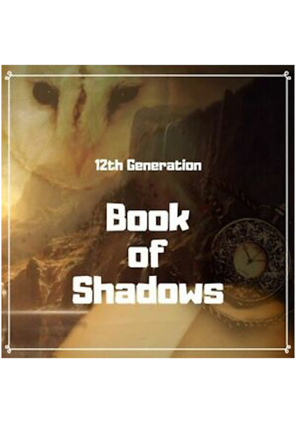 12th Generation Book of Shadows