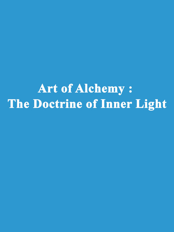 Art of Alchemy : The Doctrine of Inner Light