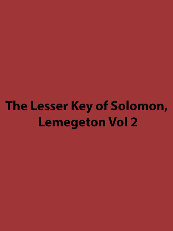 The Lesser Key of Solomon, Lemegeton Vol 2