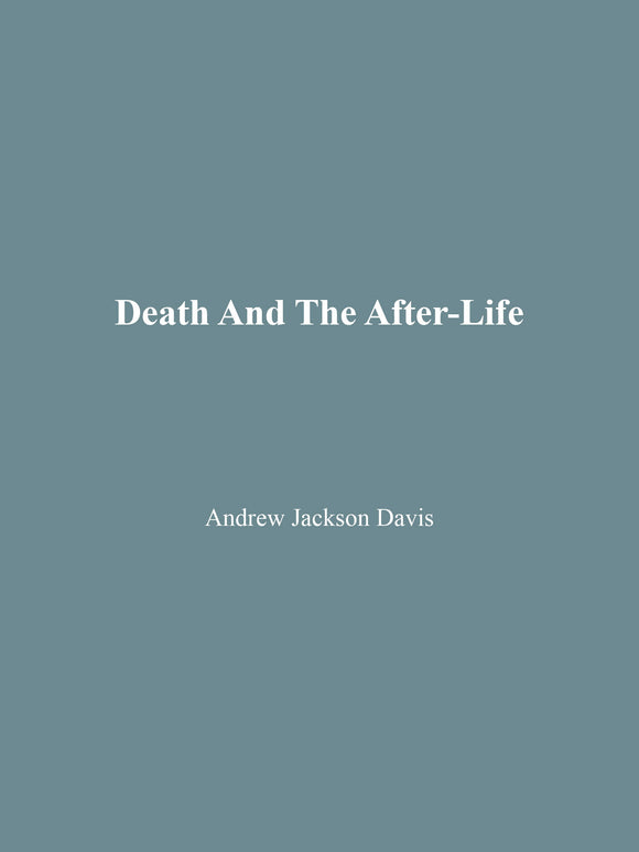 Andrew Jackson Davis - Death And The After-Life