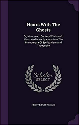 Hours with the Ghosts or, Nineteenth Century Witchc _ Spiritualism and Theosophy - Henry Ridgely Evans