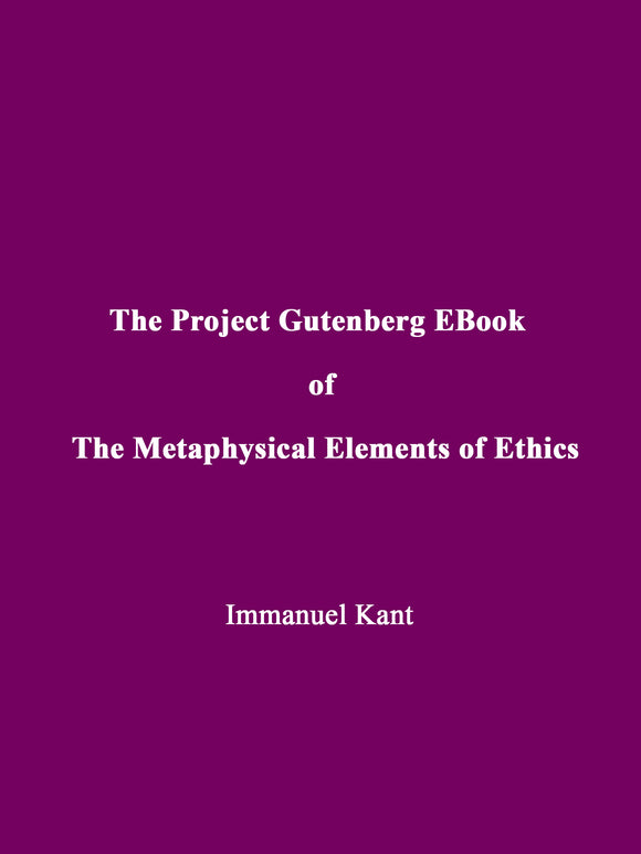 Immanuel Kant - The Project Gutenberg EBook of The Metaphysical Elements of Ethics