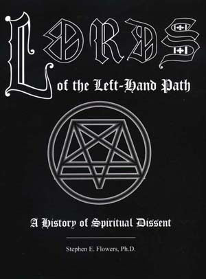 Stephen E. Flowers - Lords Of The Left Hand Path : A History Of Spiritual Dissent