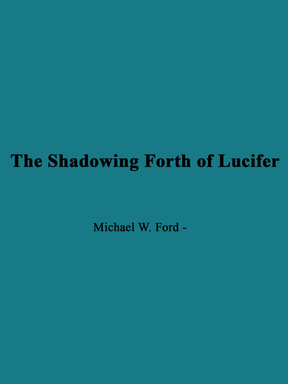 Michael Ford - The Shadowing Forth of Lucifer