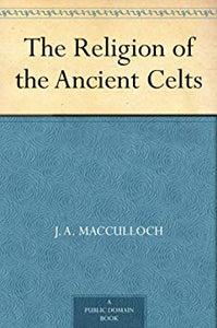 J.A. Macculloch - The Religion Of The Ancient Celts