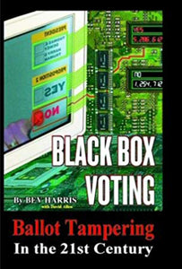 Bev Harris - Black Box Voting: Ballot Tampering in the 21st Century
