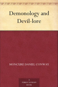 Moncure Daniel Conway - Demonology And Devil - Lore v.1