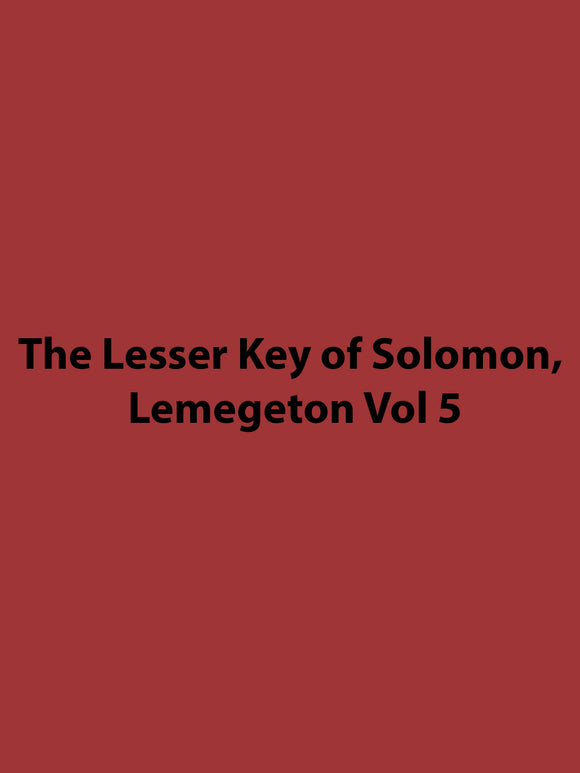 The Lesser Key of Solomon, Lemegeton Vol 5