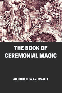 Edward Waite - The Book of Ceremonial Magic
