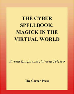 Patricia Telesco - The Cyber Spellbook: Magick in the Virtual World