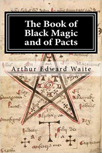 Arthur Edward Waite - The Book of Black Magic and Of Pacts (1910)