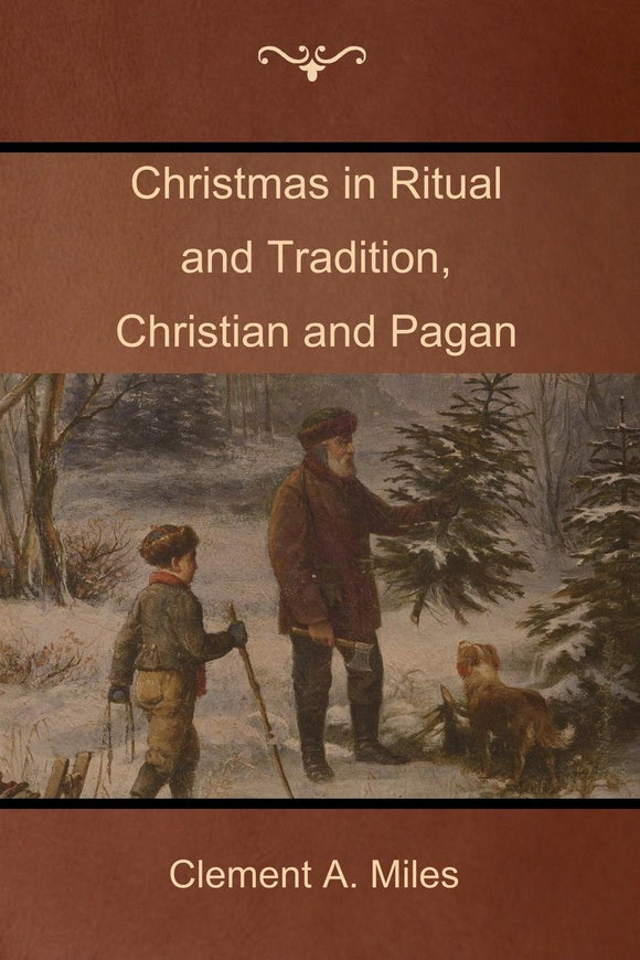 Christmas in Ritual and Tradition, Christian and Pagan - Clement A. Miles