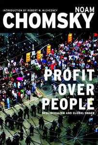 Noam Chomsky - Profit Over People, Neoliberalism And Global Order