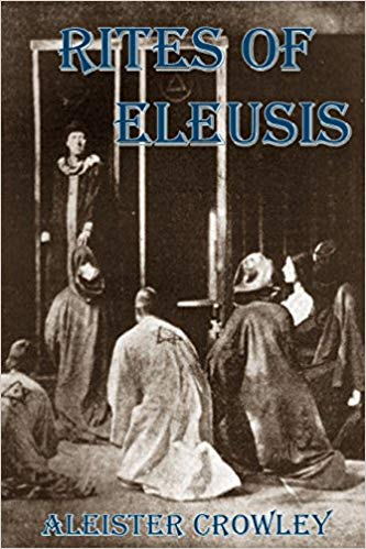 Aleister Crowley - The Rites of Eleusis