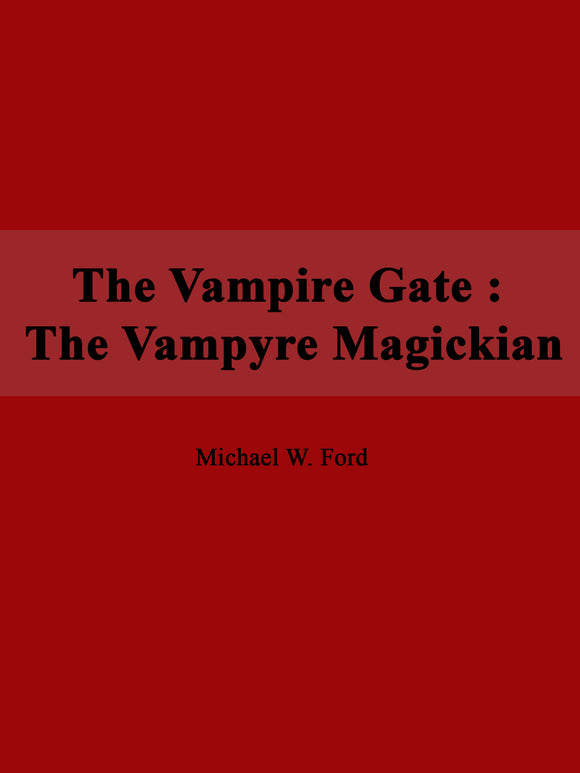 Michael W. Ford - The Vampire Gate : The Vampyre Magickian