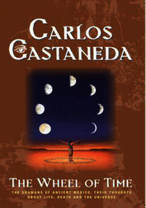 Carlos Castaneda - The Wheel of Time: The Shamans of Mexico Their Thoughts About Life Death & the Universe