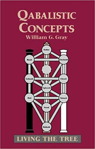 William G Gray - Qabalistic Concepts : Living the Tree