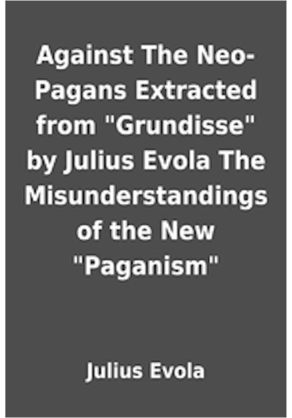 Julius Evola - Against The Neo-Pagans Extracted from