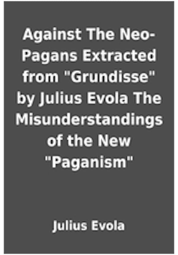 Julius Evola - Against The Neo Pagans Extracted from